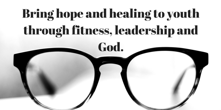 Bring hope and healing to youth through fitness, leadership and God.