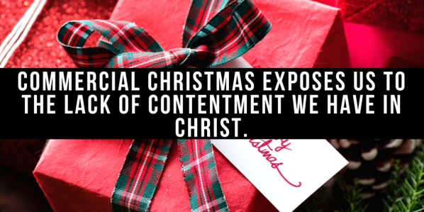 Commercial Christmas exposes us to the lack of contentment we actually have in Christ.-2
